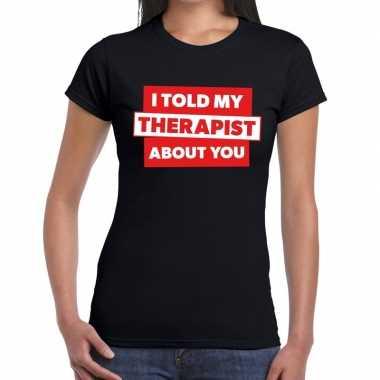 Fun t-shirt i told my therapist about you zwart voor dames prijs